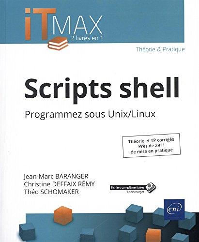 Scripts shell - Cours et exercices corrigés - Programmez sous Unix/Linux