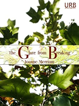 The Glaze from Breaking (English Edition) par [Merriam, Joanne]