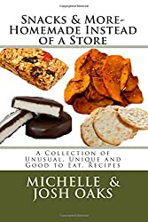 Snacks & More- Homemade Instead of a Store 6x9: A Collection of Unusual, Unique and Good to Eat, Recipes