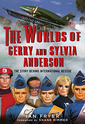 The Worlds of Gerry and Sylvia Anderson: The Story Behind International Rescue (English Edition)