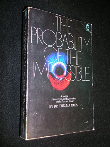 The probability of the impossible: Scientific discoveries and explorations in the psychic world (A Plume book)