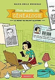 Mon enquête de généalogie - Le secret du soldat allemand par Marie-Odile Mergnac