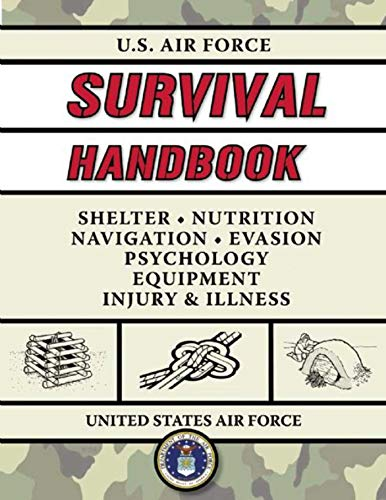 U.S. Air Force Survival Handbook: The Portable and Essential Guide to Staying Alive (US Army Survival) - Air Force Serie