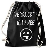 Shirt & Stuff / Turnbeutel mit Spruch/Bedruckte Sportbeutel - Sprüche auswählbar/Baumwolle schwarz/verrückt ich nee