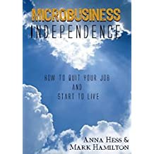 Microbusiness Independence: How to Quit Your Job and Start to Live (Modern Simplicity Book 1) (English Edition)