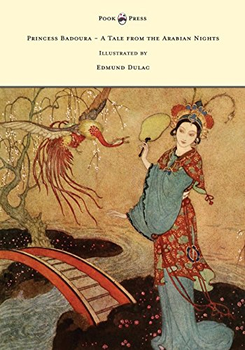 Princess Badoura - A Tale from the Arabian Nights - Illustrated by Edmund Dulac - Edmund Dulac