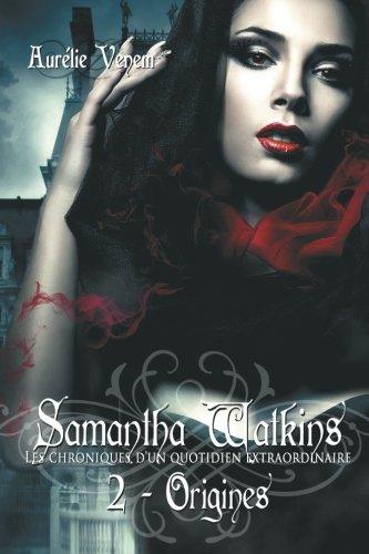 Samantha Watkins ou Les chroniques d'un quotidien extraordinaire. Tome 2 : Origines.: Volume 2
