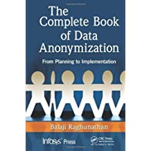 The Complete Book of Data Anonymization: From Planning to Implementation (Infosys Press) 1st edition by Raghunathan, Balaji (2013) Hardcover
