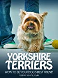 Yorkshire Terriers: How to Be Your Dog's Best Friend (101 Publishing: Pets Series) (English Edition)