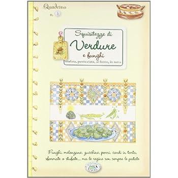Squisitezze Di Verdure. Quaderni Di Cucina