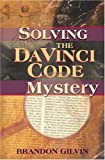 Solving the Da Vinci Code Mystery by Brandon Gilvin (2004-07-06)