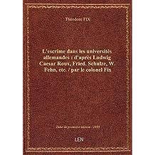 L'escrime dans les universités allemandes : d'après Ludwig Caesar Roux, Fried. Schulze, W. Fehn, etc