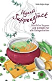 Veganes Suppenglück: Köstliche Suppen und Eintöpfe für alle Gelegenheiten