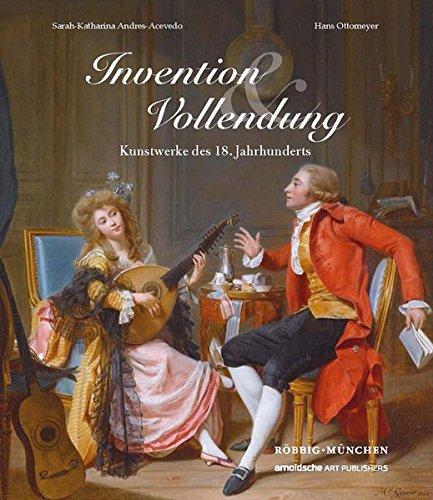 Invention und Vollendung: Kunstwerke des 18. Jahrhunderts