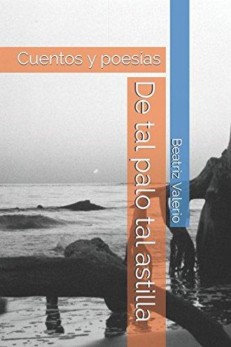 De tal palo tal astilla: Cuentos y poesías