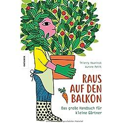 Raus auf den Balkon!: Das große Handbuch für kleine Gärtner