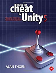 How to Cheat in Unity 5: Tips and Tricks for Game Development by Alan Thorn (2015-07-21)