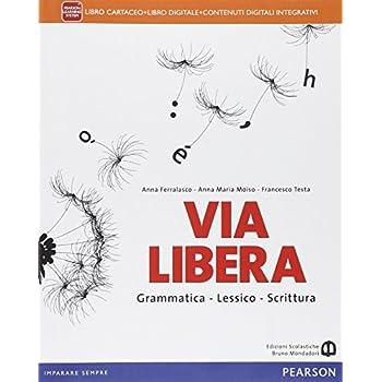 Via Libera. Per Le Scuole Superiori. Con E-Book. Con Espansione Online