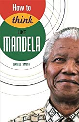 How to Think Like Mandela by Daniel Smith (2014-02-13)