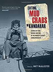 Eating Mud Crabs in Kandahar: Stories of Food During Wartime by the World's Leading Correspondents (California Studies in Food & Culture) (California Studies in Food and Culture)