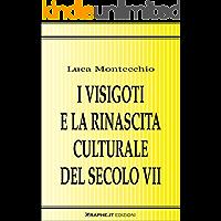I Visigoti e la rinascita culturale del secolo VII (Techne [saggistica])