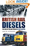 British Rail Diesels: The Lives of th...