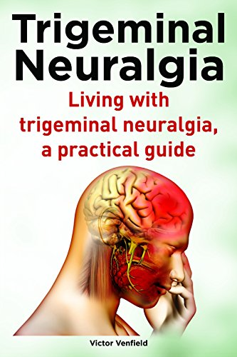 Trigeminal Neuralgia. Living with trigeminal neuralgia, a practical guide including natural treatments and pain relief.