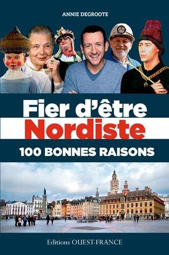 Fier d'être nordiste, 100 bonnes raisons par Annie Degroote