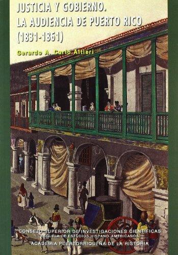 Descargar Libro Justicia y gobierno: La Audiencia de Puerto Rico (1831-1861) (Publicaciones de la Escuela de Estudios Hispanoamericanos) de Gerardo A. Carlo Altieri