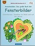 BROCKHAUSEN Bastelbuch Bd. 5: Ausschneiden - Das große Buch der Fensterbilder: Osterherzen: Insekten im Wald und auf der Wiese