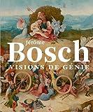 Jérôme Bosch, visions de génie
