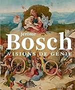 Jérôme Bosch, visions de génie de Matthijs Ilsink