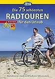 Die 75 schönsten Radtouren für den Urlaub mit GPS-Tracks: Tagestouren rund um 27 beliebte Urlaubsziele in Deutschland (Die schönsten Radtouren...)