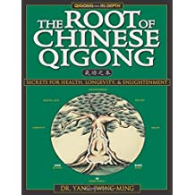 The Root of Chinese Qigong: Secrets of Health, Longevity, & Enlightenment: Secrets for Health, Longevity and Enlightenment