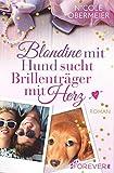 Blondine mit Hund sucht Brillenträger mit Herz: Roman