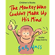 Children's Books: THE MONKEY WHO COULDN?T MAKE UP HIS MIND: (Fun, Rhyming Bedtime Story/Picture Book About Making Good Choices and Appreciating What You Have, for Beginner Readers, Ages 2-8) by Sally Huss (2016-02-23)