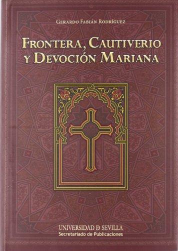 Frontera, Cautiverio Y Devoción Mariana (Historia y Geografía) por Gerardo Fabián Rodríguez
