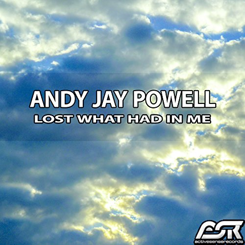 Andy Jay Powell-Lost What Had In Me