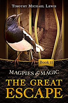 Magpies and Magic 2 : The Great Escape by [Lewis, Timothy Michael]