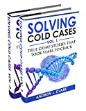 Solving Cold Cases Box Set 2 books in 1 : Volume 1 and Volume 2: True Crime Stories That Took Years to Crack