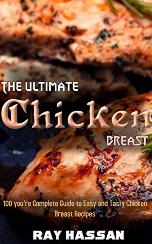 Book cover image for The Ultimate Chicken Breast: 100 you're Complete Guide to Easy and Tasty Chicken Breast Recipes