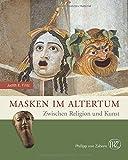 Masken im Altertum: Zwischen Religion und Kunst (Zaberns Bildbände zur Archäologie) - Judith E. Filitz