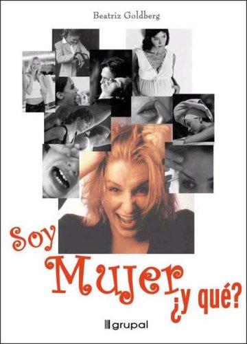 Descargar Libro Soy Mujer y Que?/ I'm a Woman So What? de Beatriz Goldberg