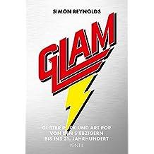 Glam: Glitter Rock und Art Pop von den Siebzigern bis ins 21. Jahrhundert