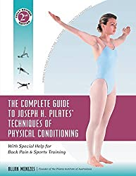 The Complete Guide to Joseph H. Pilates' Techniques of Physical Conditioning: With Special Help for Back Pain and Sports Training by Allan Menezes (2004-05-17)