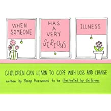 When Someone Has a Very Serious Illness: Children Can Learn to Cope with Loss and Change (Drawing Out Feelings)