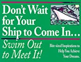 Don't Wait for Your Ship to Come In--Swim Out to Meet It!: Bite-Sized Inspirations to Help You Achieve Your Dreams by John Mason (1994-12-02)