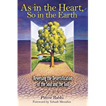 As in the Heart, So in the Earth: Reversing the Desertification of the Soul and the Soil (English Edition)