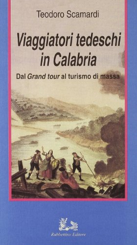 Viaggiatori tedeschi in Calabria. Dal Grand tour al turismo di massa