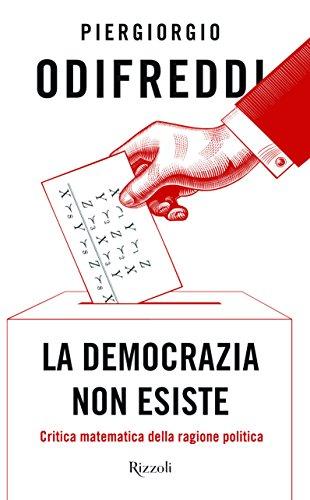 La democrazia non esiste. Critica matematica della ragione politica por Piergiorgio Odifreddi